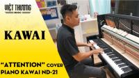 Demo đàn Piano Kawai ND-21 với ca khúc Attention
